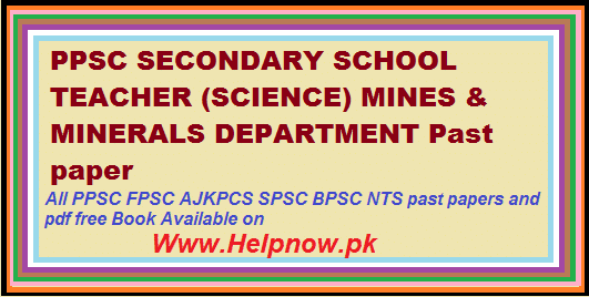 PPSC SECONDARY SCHOOL TEACHER (SCIENCE) MINES & MINERALS DEPARTMENT Past paper