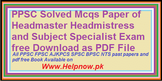 PPSC Solved Mcqs Paper of Headmaster Headmistress and Subject Specialist Exam free Download as PDF File
